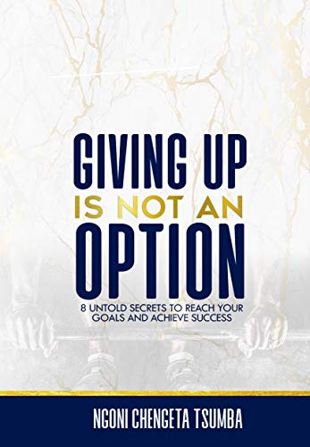 GIVING UP IS NOT AN OPTION: 8 UNTOLD SECRETS TO REACH YOUR GOALS AND ACHIEVE SUCCESS (English Edition)