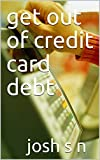 get out of credit card debt (English Edition)