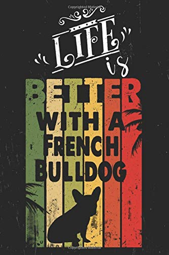 Life is better with a French Bulldog Notebook: A Blank Lined Notebook Gift for French Bulldog Dog - Pet lovers, Journal & Gift Idea for French Bulldog owner & Lover, 110 Page, 6x9