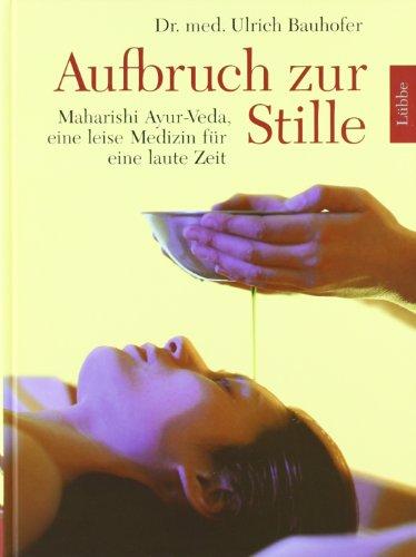 Aufbruch zur Stille: Maharishi Ayur-Veda, eine leise Medizin für eine laute Zeit (Lübbe Ratgeber /Gesundheit)