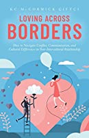 Loving Across Borders: How to Navigate Conflict, Communication, and Cultural Differences in Your Intercultural Relationship