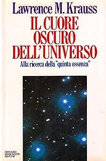 Il cuore oscuro dell'universo. Alla ricerca della «Quinta essenza»