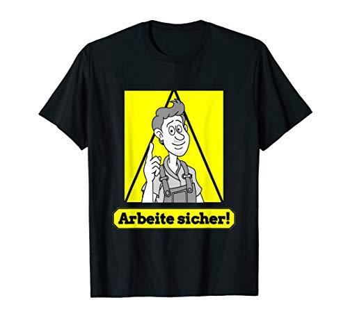 Arbeite sicher! Arbeitssicherheit Design mit lustiger Figur T-Shirt