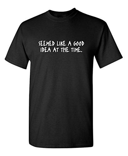 Seemed Like A Good Idea Graphic Novelty Sarcastic Funny T Shirt 2XL Black