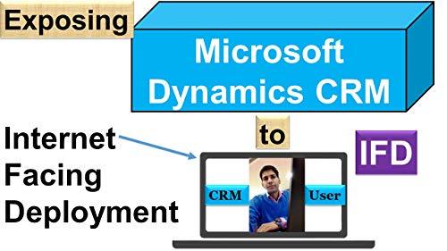Microsoft Dynamics CRM Internet-Facing Deployment: Internet-Facing Deployment (IFD) (Microsoft Dynamics 365 (CRM) Book 1) (English Edition)