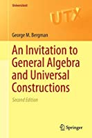 An Invitation to General Algebra and Universal Constructions (Universitext)