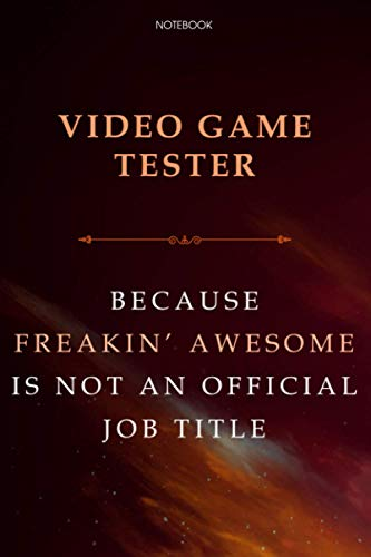 Lined Notebook Journal Video Game Tester Because Freakin\' Awesome Is Not An Official Job Title: Monthly, Do It All, Meal, 6x9 inch, Budget Tracker, Over 100 Pages, Daily Journal, Finance