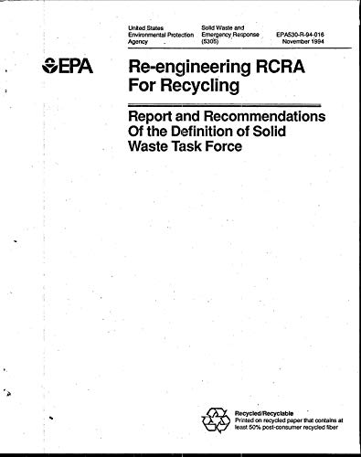 Re-engineering RCRA for Recycling Report and Recommendations of the Definition of Solid Waste Task Force (English Edition)
