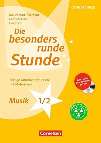 Die besonders runde Stunde - Grundschule: Musik - Klasse 1/2 (2. Auflage): Fertige Unterrichtsstunden mit Materialien. Kopiervorlagen mit Audio-CD