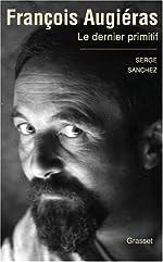 François Augiéras, le dernier primitif de Serge Sanchez
