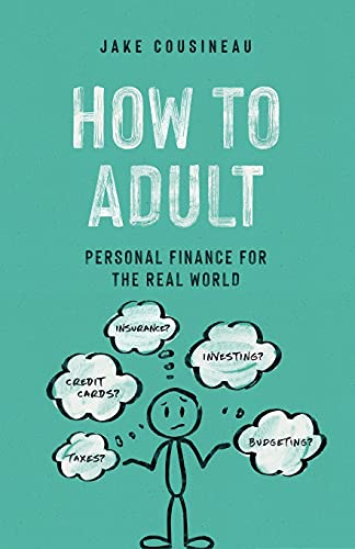 Compare Textbook Prices for How to Adult: Personal Finance for the Real World  ISBN 9798581084830 by Cousineau, Jake