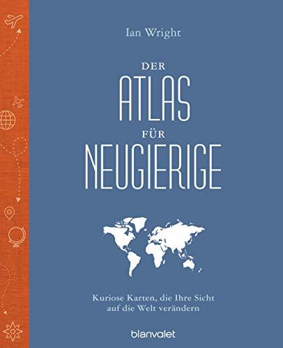 Der Atlas für Neugierige: Kuriose Karten, die Ihre Sicht auf die Welt verändern