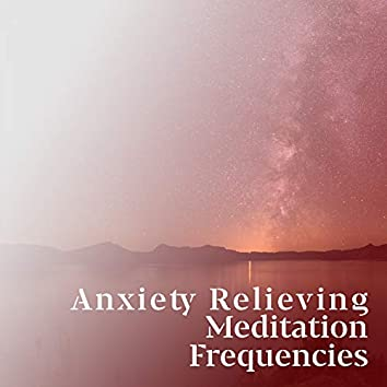 Anxiety Relief Meditation Frequencies