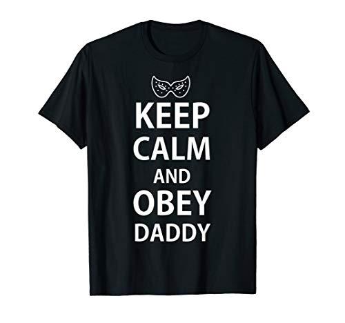 Keep Calm and Obey Daddy Kinky Sub BDSM Bondage T-Shirt