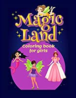 MAGIC LAND coloring book for girls: Fun Beautiful Large Print Patterns for Girls Ages 4-8 Ι Cute Mermaids Princesses and Fairies Ι Inspirational Coloring Pages