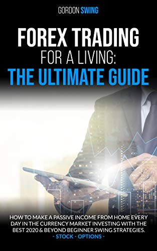 FOREX TRADING FOR A LIVING: The Ultimate Guide: How To Make A Passive Income From Home Every Day In The Currency Market Investing With The Best 2020 & ... Stock – Options (English Edition)