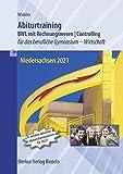 Abiturtraining Betriebswirtschaftslehre Niedersachsen 2021: Betriebswirtschaft mit Rechnungswesen - Controlling