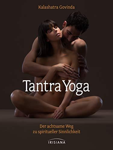 Tantra-Yoga: Der achtsame Weg zu spiritueller Sinnlichkeit