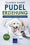 Pudel Erziehung: Hundeerziehung für Deinen Pudel Welpen (Pudel Band 1)