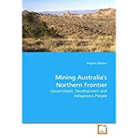 Mining Australia's Northern Frontier: Government Development and Indigenous People【洋書】 [並行輸入品]