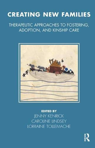 Compare Textbook Prices for Creating New Families: Therapeutic Approaches to Fostering, Adoption and Kinship Care Tavistock Clinic 1 Edition ISBN 9780367323998 by Kenrick, Jenny,Lindsey, Caroline,Tollemache, Lorraine