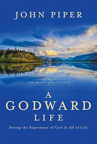 Godward Life, A: Seeing the Supremacy of God in All of Life