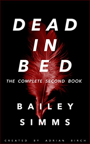 DEAD IN BED By Bailey Simms: The Complete Second Book (English Edition)