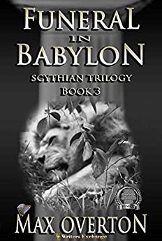 Scythian Trilogy Book 3: Funeral in Babylon by [Max Overton]