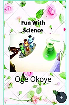 FUN WITH SCIENCE by [Oge Okoye]