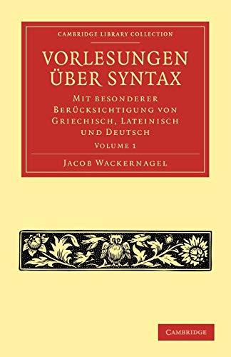 Vorlesungen uber Syntax: mit besonderer Berucksichtigung von Griechisch, Lateinisch und Deutsch (Cambridge Library Collection - Linguistics) (Volume 1)