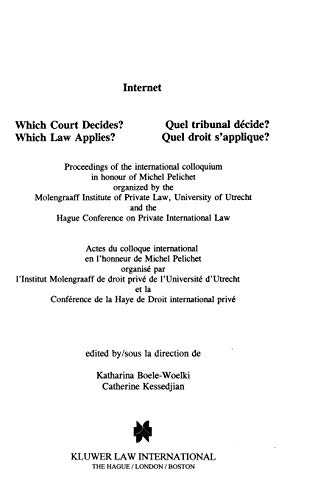 Internet: Which Court Decides?/Quel Tribunal Decide? : Which Law Applies?/Quel Droit S'Applique? : Proceedings of the International Colloquim in Honour of miche