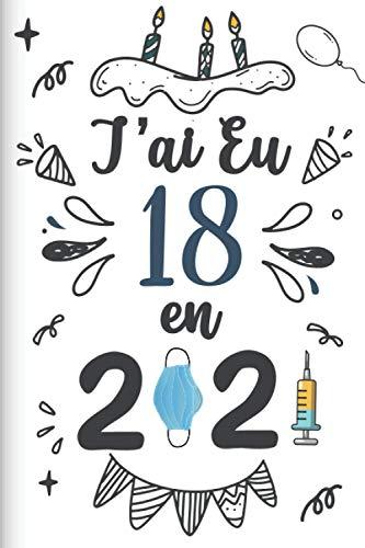 J'ai Eu 18 en 2021: Cadeau d'anniversaire pour les 18 ans, Carnet de notes drôle pour la famille et les amis, 100 pages, finition mate, 6 x 9 pouces (15,2 x 22,9 cm)