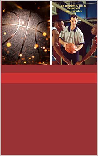 Le control du jeu au basket-ball par l'arbitre: Le control du jeu au basketball et la philosophie d'arbitrage moderne. (French Edition)