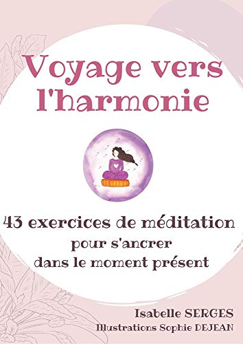 Voyage vers l'harmonie: 43 exercices de méditation pour s'ancrer dans le moment présent (French Edition)