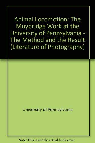 Animal Locomotion: The Muybridge Work at the University of Pennsylvania (Literature of Photography)の詳細を見る