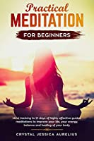 Practical Meditation for Beginners: Mind Hacking to 21 days of highly effective guided meditations to improve your life, your energy, balance and healing of your body