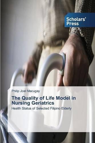 The Quality Of Life Model In Nursing Geriatrics By Macugay Philip Joel 2015 06 05