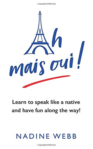 Ah mais oui!: Learn to speak like a native and have fun along the way!