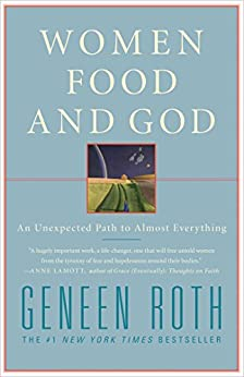 Women Food and God: An Unexpected Path to Almost Everything by [Geneen Roth]