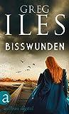 Bisswunden (Greg Iles Bestseller Thriller 3)