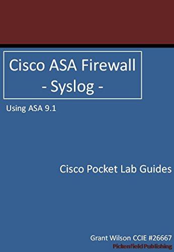 Cisco ASA Firewall - Syslog - ASA 9.1 (Cisco Pocket Lab Guides Book 4) (English Edition)