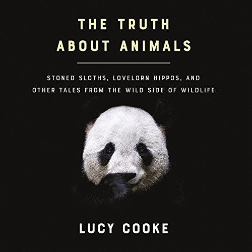 The Truth About Animals Audiobook By Lucy Cooke cover art