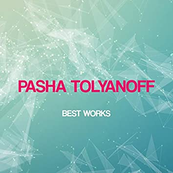 Pasha Tolyanoff Best Works