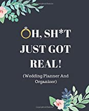 Oh, Sh*t Just Got Real!: Funny Wedding Planner And Organizer: With Complete Worksheets, Checklists, Timelines And Budget Planning Workbook