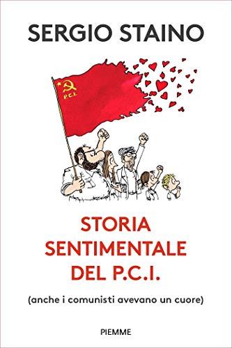 Storia sentimentale del P.C.I.: (anche i comunisti avevano un cuore) (Italian Edition)