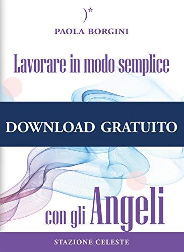 Lavorare in modo semplice con gli Angeli (I Colibrì Vol. 2)