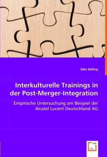 Interkulturelle Trainings in der Post-Merger-Integration: Empirische Untersuchung am Beispiel der Alcatel Lucent Deutschland AG