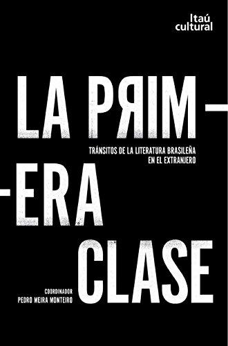 La primera clase: tránsitos de la literatura brasileña en el extranjero (Spanish Edition)