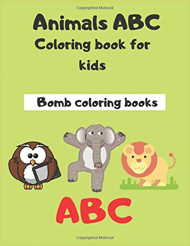 Animals  abc coloring book for kids: Great coloring pages for teaching kids numbers and alphabet and Numbers 1-10 in a Fun Way to Develop Their ... pages for coloring (Coloring Book for Kids)