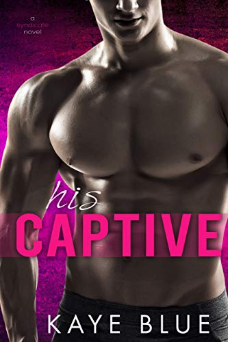 His Captive (A Syndicate Novel Book 1)